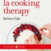 Che cos'è la cooking therapy, di Barbara Volpi